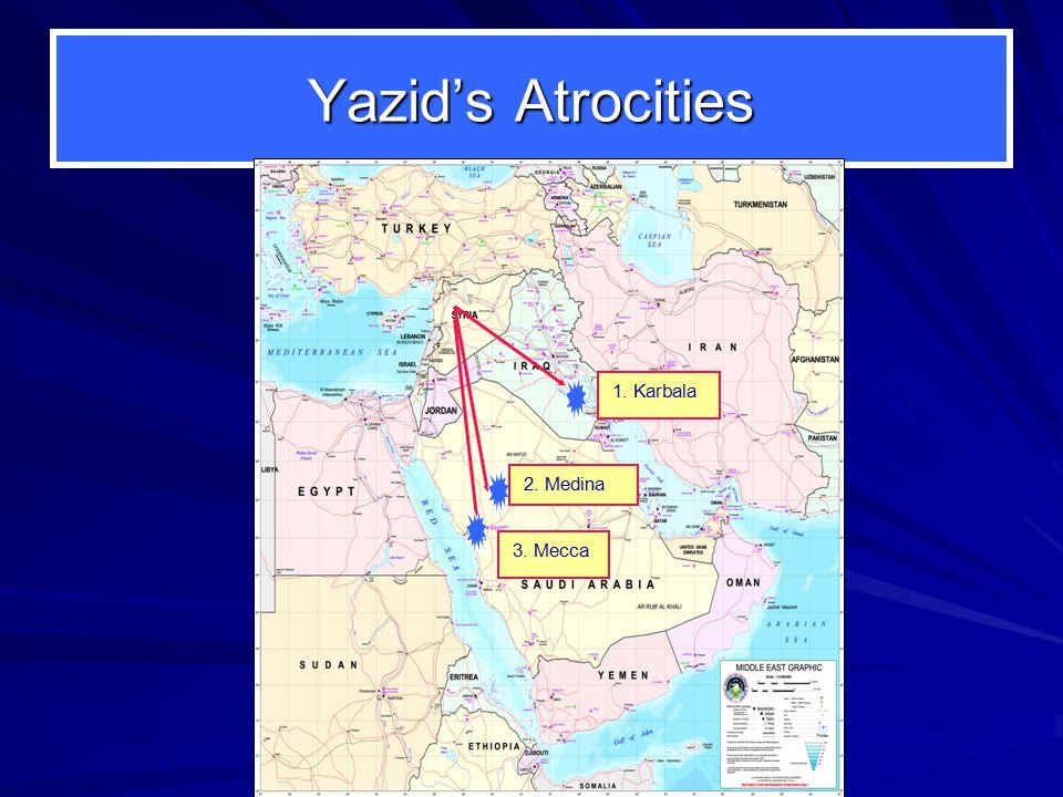 Yazid's Atrocities 1. Karbala 2. Medina 3. Mecca