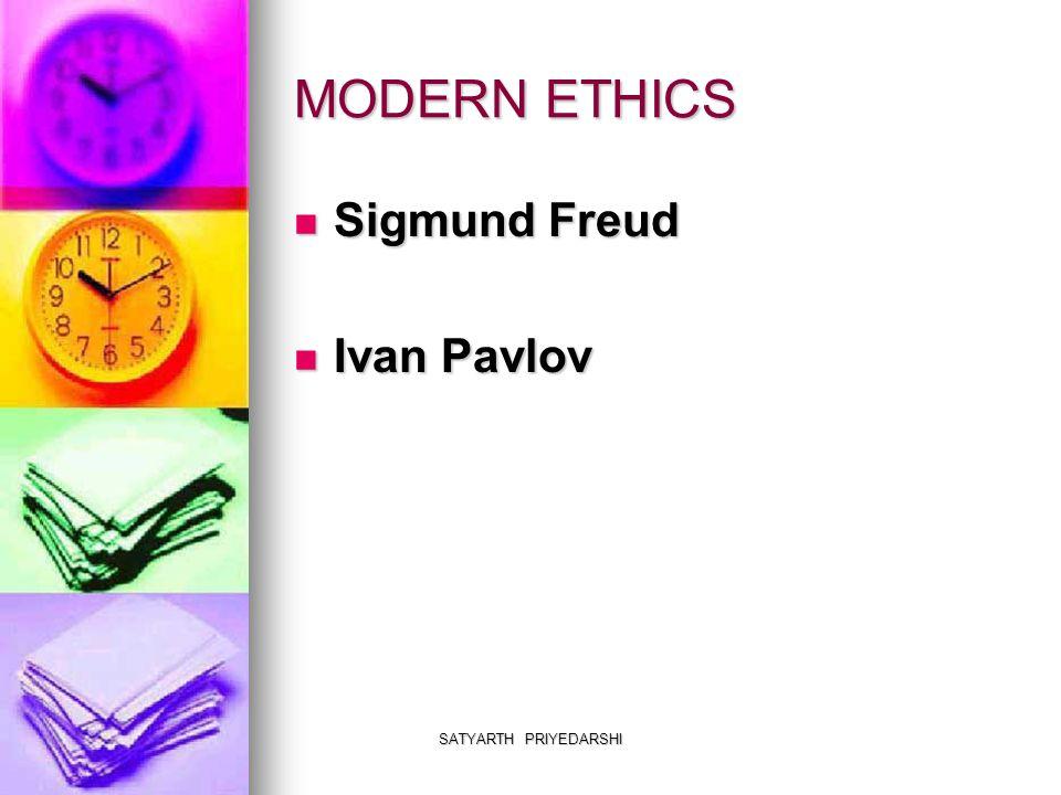 SATYARTH PRIYEDARSHI MODERN ETHICS Sigmund Freud Sigmund Freud Ivan Pavlov Ivan Pavlov