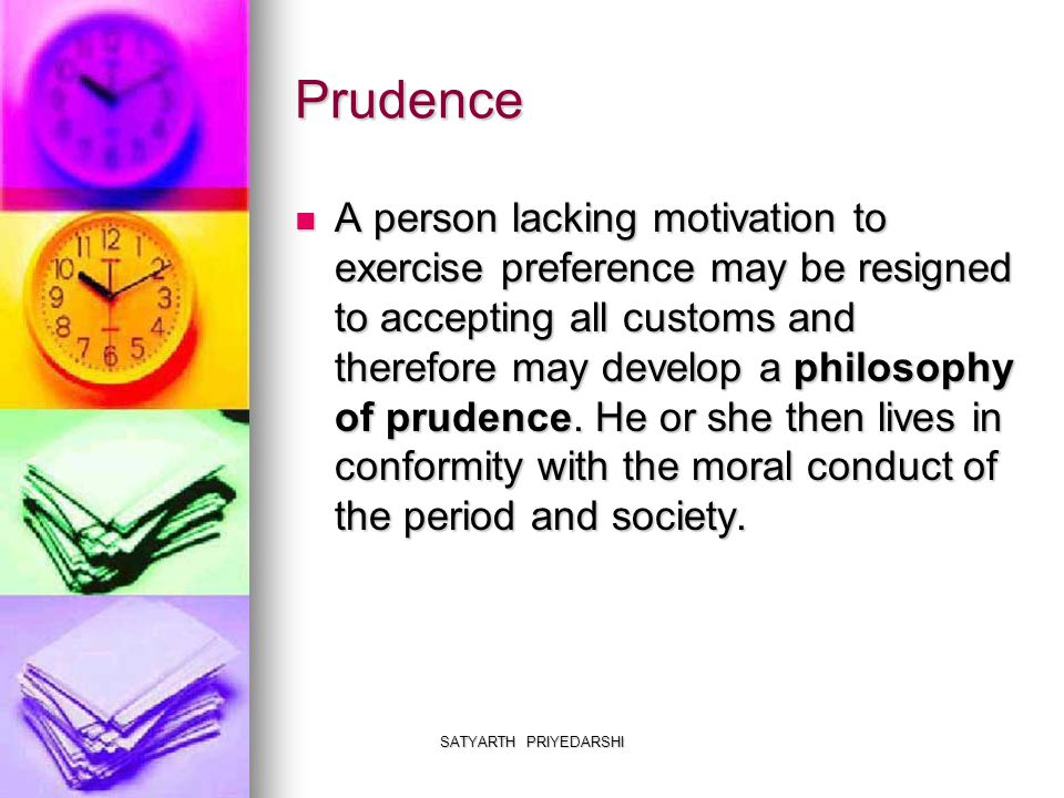 SATYARTH PRIYEDARSHI Prudence A person lacking motivation to exercise preference may be resigned to accepting all customs and therefore may develop a