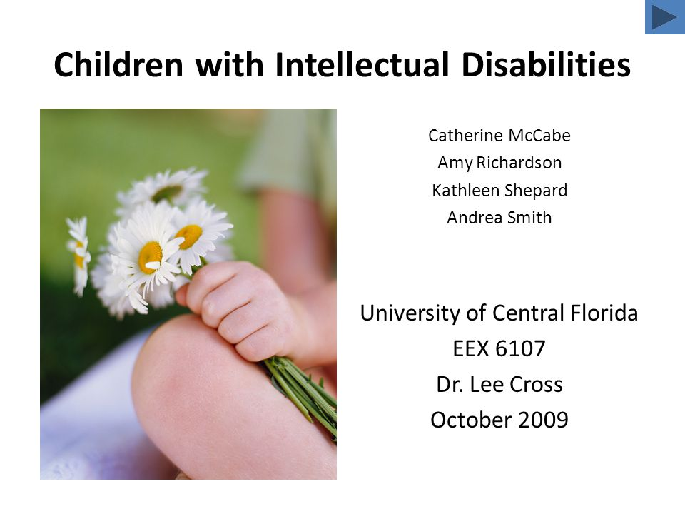Children with Intellectual Disabilities Catherine McCabe Amy Richardson Kathleen Shepard Andrea Smith University of Central Florida EEX 6107 Dr.