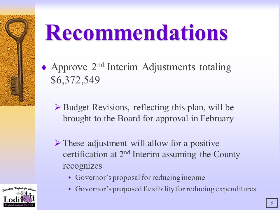 Recommendations  Approve 2 nd Interim Adjustments totaling $6,372,549  Budget Revisions, reflecting this plan, will be brought to the Board for approval in February  These adjustment will allow for a positive certification at 2 nd Interim assuming the County recognizes Governor's proposal for reducing income Governor's proposed flexibility for reducing expenditures 3