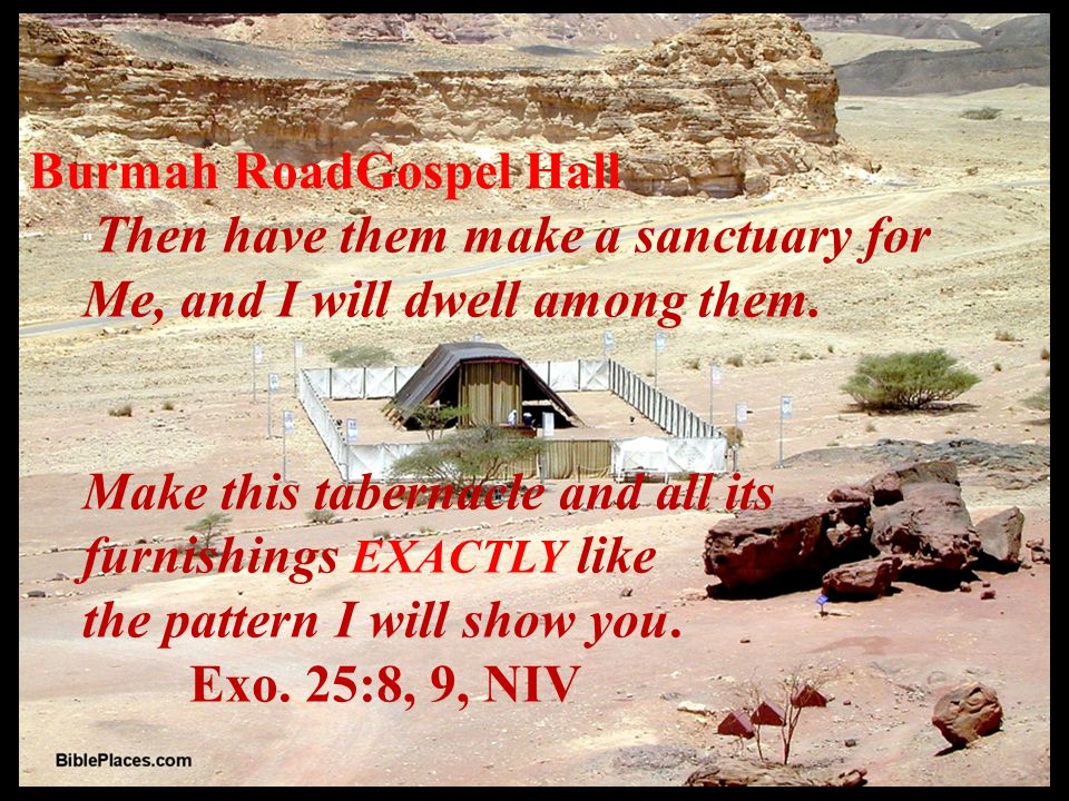 Burmah RoadGospel Hall Then have them make a sanctuary for Me, and I will dwell among them.