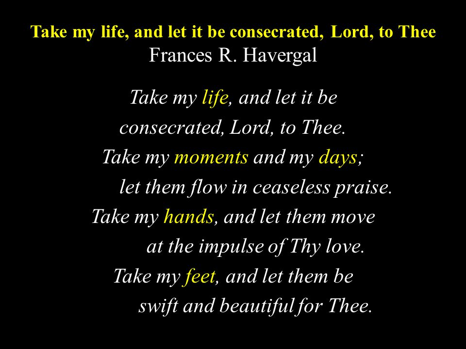 Take my life, and let it be consecrated, Lord, to Thee Fran­ces R.