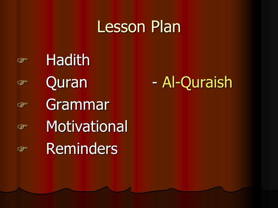 Lesson Plan  Hadith  Quran - Al-Quraish  Grammar  Motivational  Reminders
