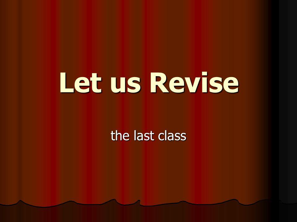 Let us Revise the last class