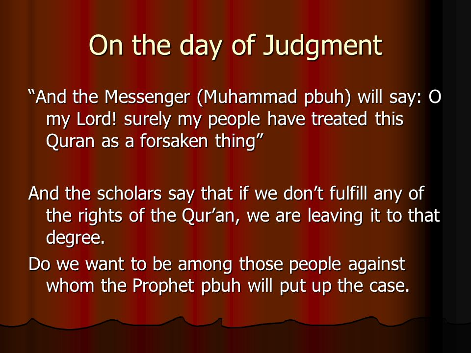 On the day of Judgment And the Messenger (Muhammad pbuh) will say: O my Lord.