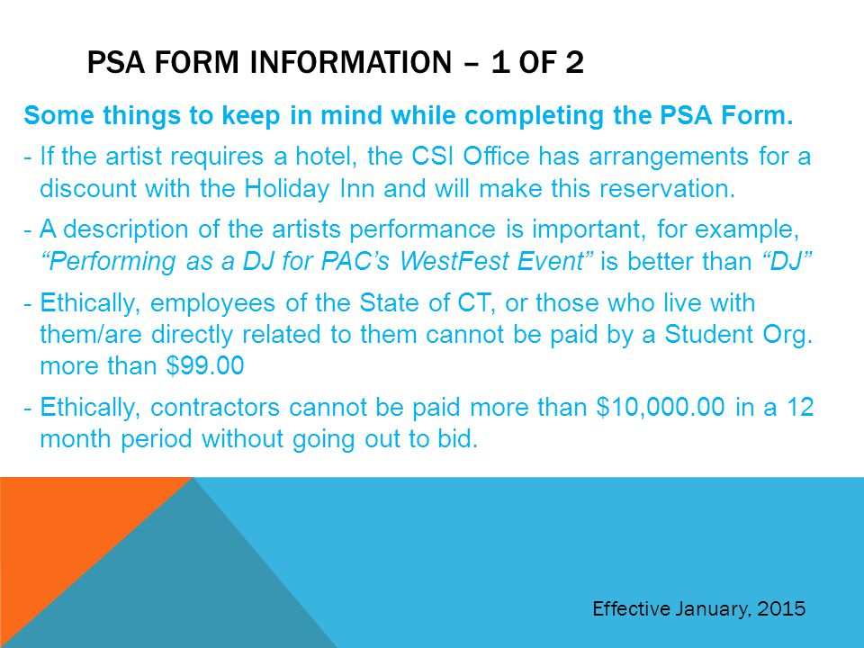 PSA FORM INFORMATION – 1 OF 2 Some things to keep in mind while completing the PSA Form. -If the artist requires a hotel, the CSI Office has arrangeme