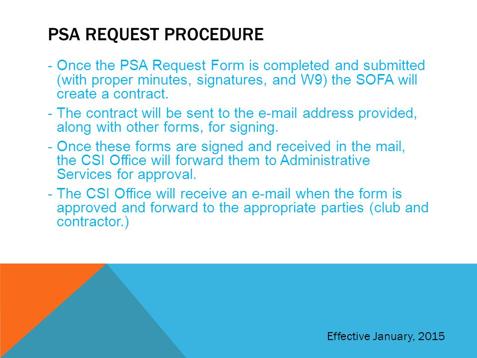 PSA REQUEST PROCEDURE -Once the PSA Request Form is completed and submitted (with proper minutes, signatures, and W9) the SOFA will create a contract.