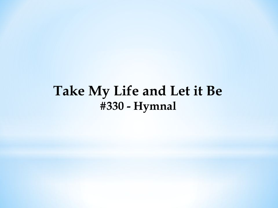 Take My Life and Let it Be #330 - Hymnal