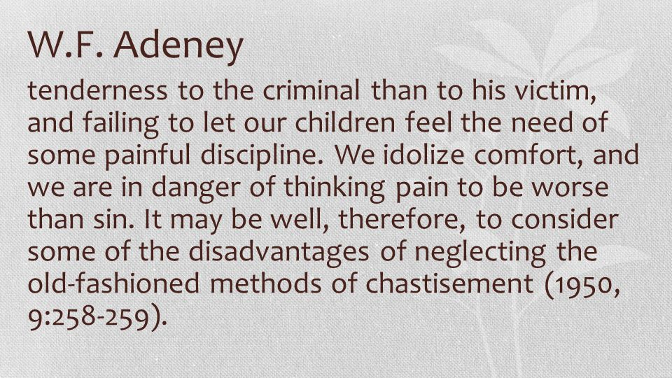 W.F. Adeney tenderness to the criminal than to his victim, and failing to let our children feel the need of some painful discipline. We idolize comfor