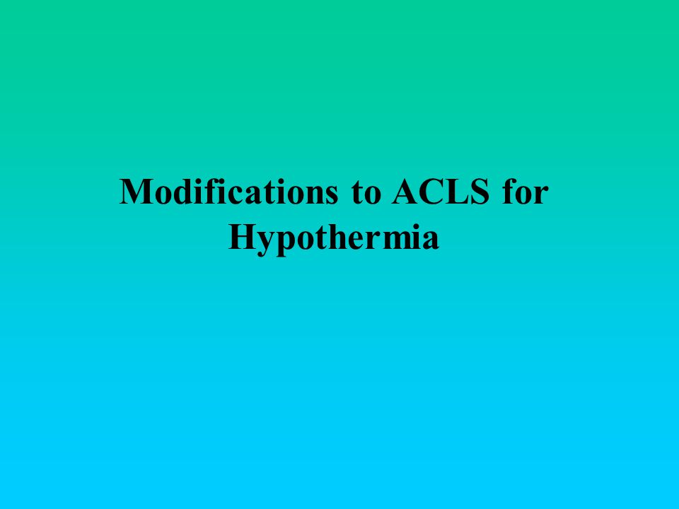 Modifications to ACLS for Hypothermia