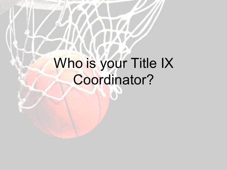 Who is your Title IX Coordinator?