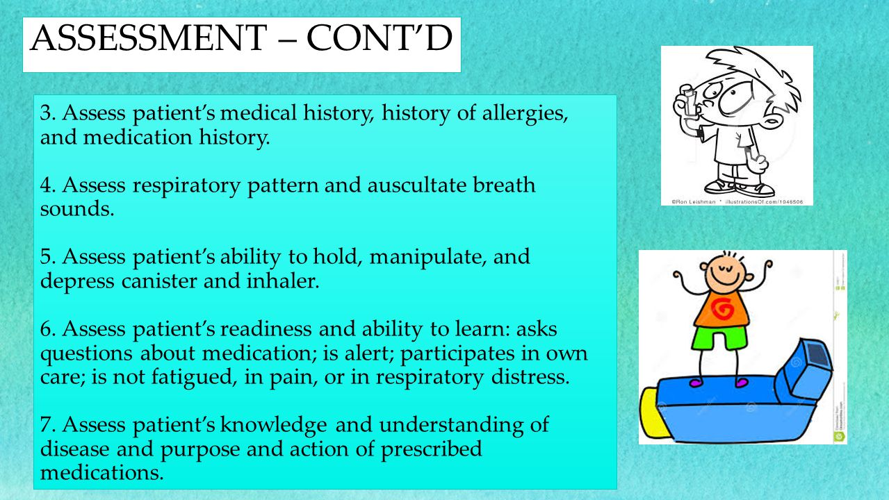 3. Assess patient's medical history, history of allergies, and medication history. 4. Assess respiratory pattern and auscultate breath sounds. 5. Asse