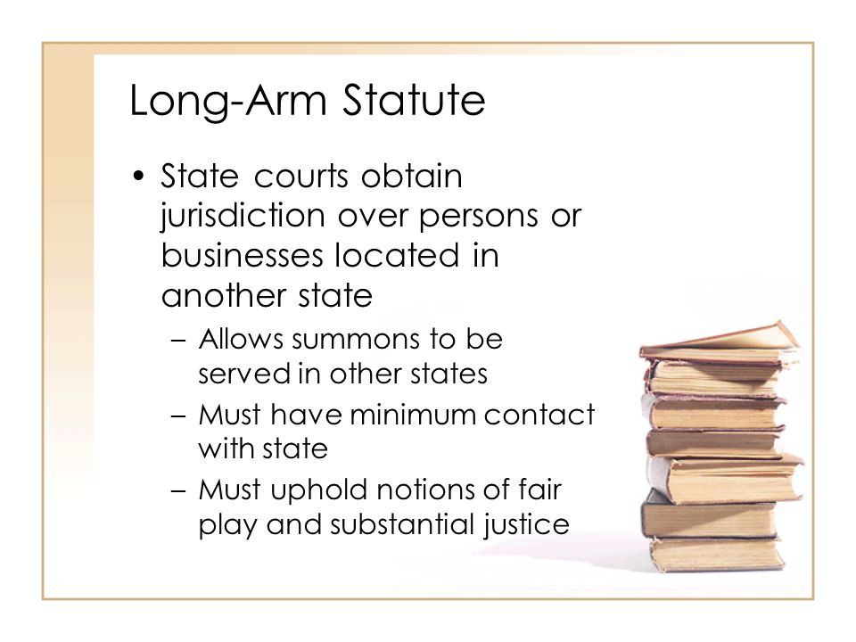 2 - 26 Long-Arm Statute State courts obtain jurisdiction over persons or businesses located in another state –Allows summons to be served in other sta