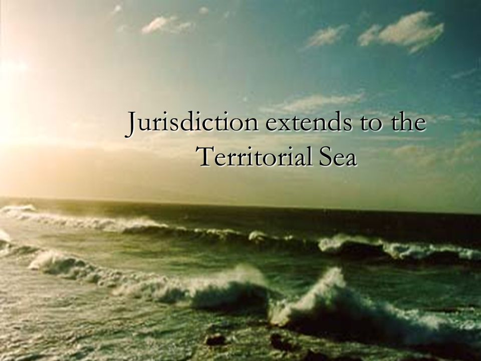 Jurisdiction extends to the Territorial Sea