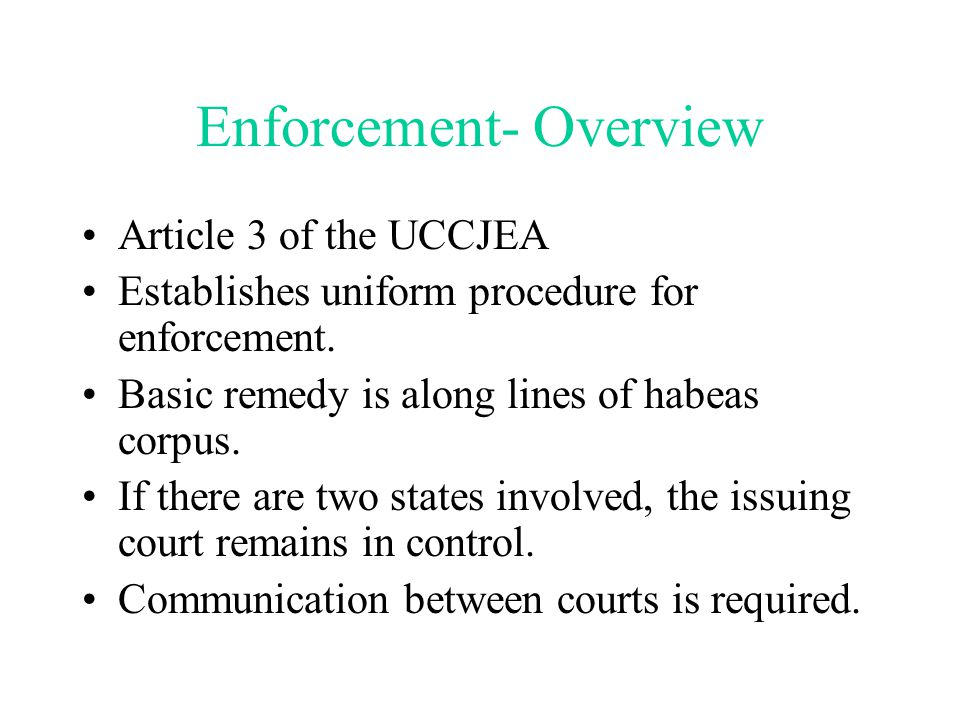 Enforcement- Overview Article 3 of the UCCJEA Establishes uniform procedure for enforcement.