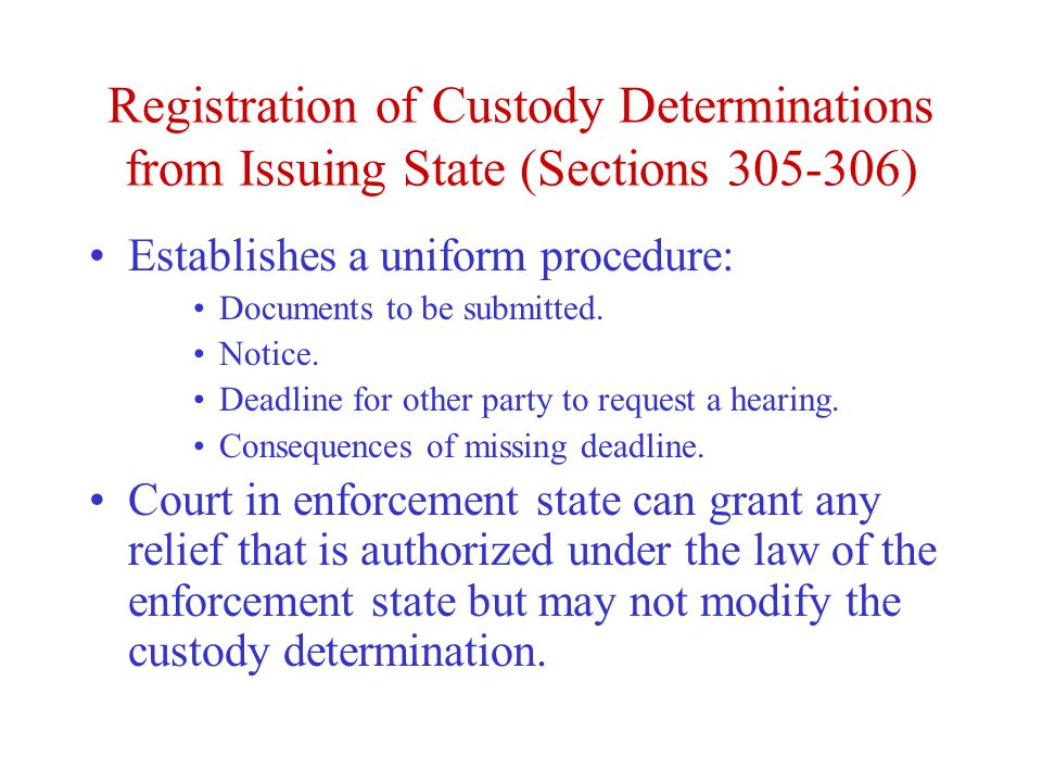 Registration of Custody Determinations from Issuing State (Sections ) Establishes a uniform procedure: Documents to be submitted.