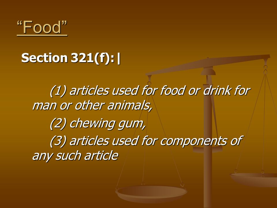 Food Section 321(f):| (1) articles used for food or drink for man or other animals, (2) chewing gum, (3) articles used for components of any such article