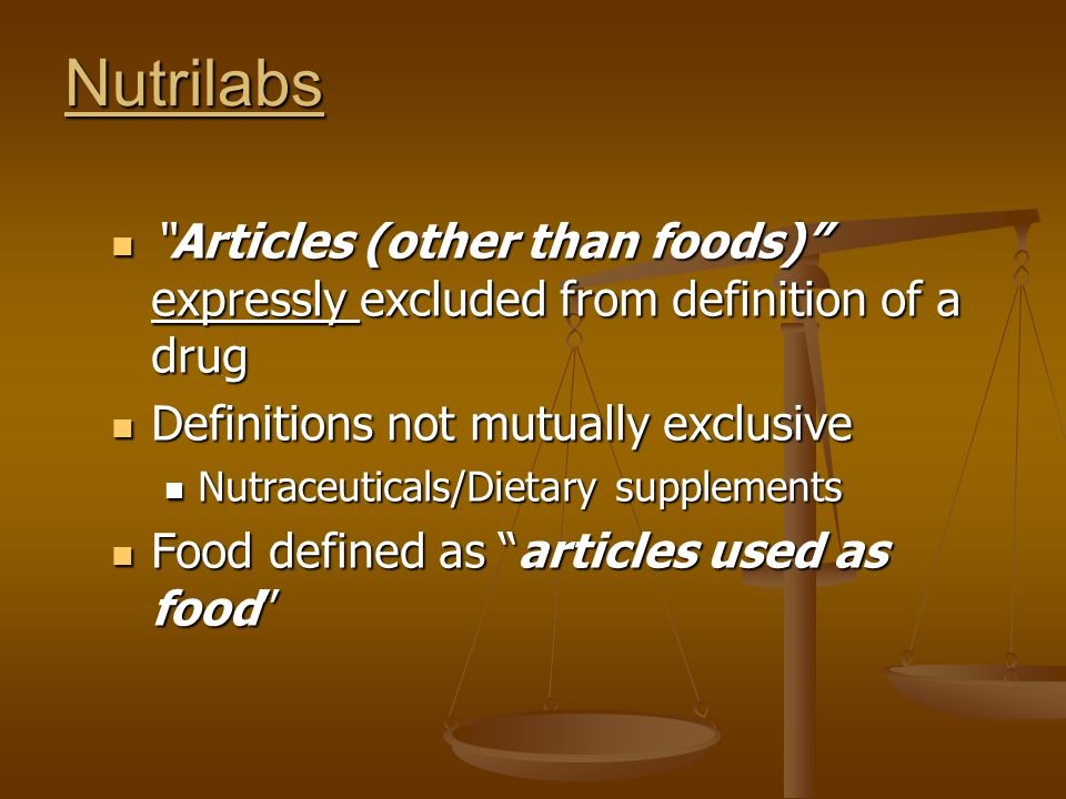 Nutrilabs Articles (other than foods) expressly excluded from definition of a drug Articles (other than foods) expressly excluded from definition of a drug Definitions not mutually exclusive Definitions not mutually exclusive Nutraceuticals/Dietary supplements Nutraceuticals/Dietary supplements Food defined as articles used as food Food defined as articles used as food