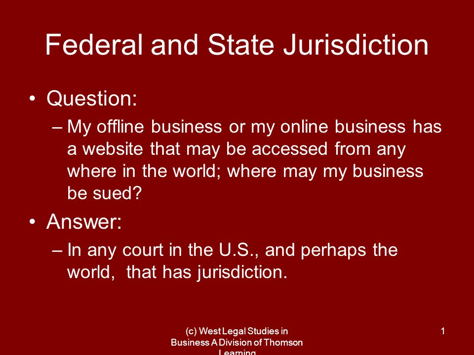 (c) West Legal Studies in Business A Division of Thomson Learning 2 What is Jurisdiction.