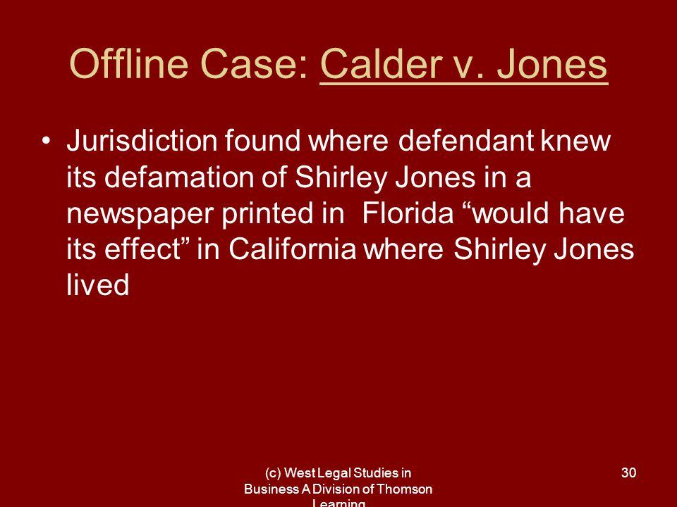 (c) West Legal Studies in Business A Division of Thomson Learning 30 Offline Case: Calder v. Jones Jurisdiction found where defendant knew its defamat