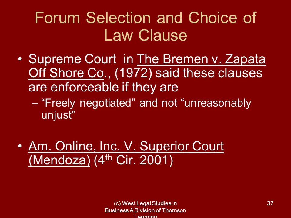 (c) West Legal Studies in Business A Division of Thomson Learning 37 Forum Selection and Choice of Law Clause Supreme Court in The Bremen v.