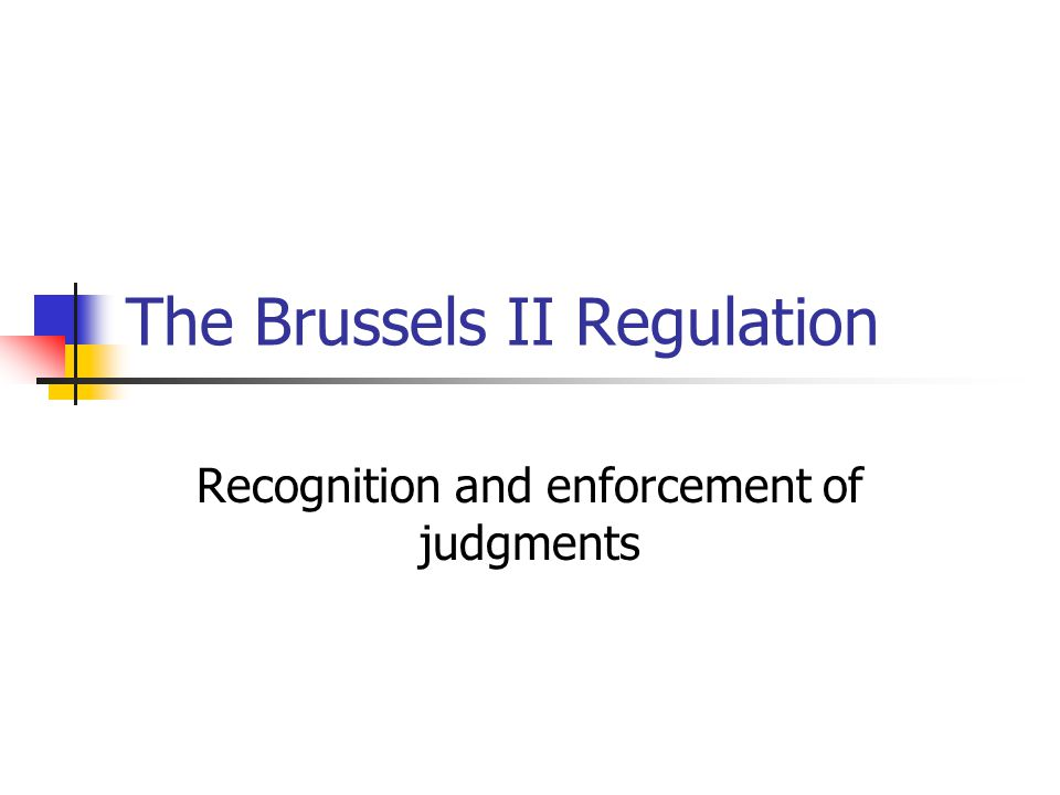 The Brussels II Regulation Recognition and enforcement of judgments