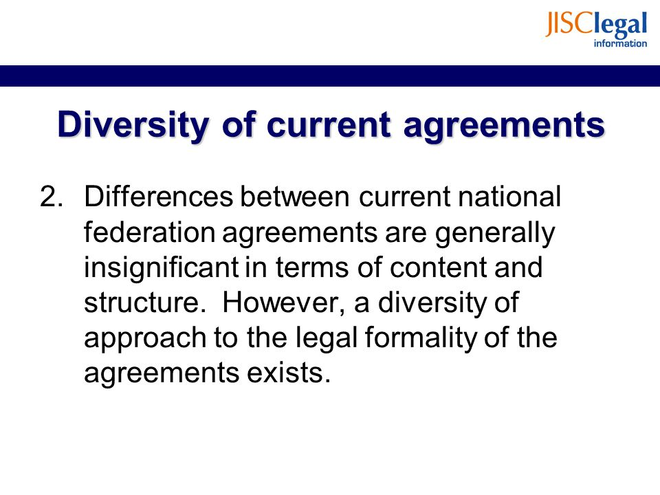 Diversity of current agreements 2.Differences between current national federation agreements are generally insignificant in terms of content and struc