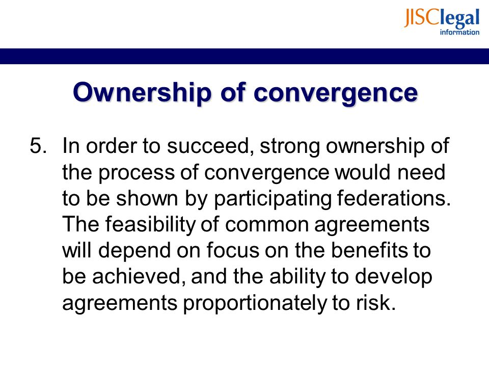 Ownership of convergence 5.In order to succeed, strong ownership of the process of convergence would need to be shown by participating federations. Th