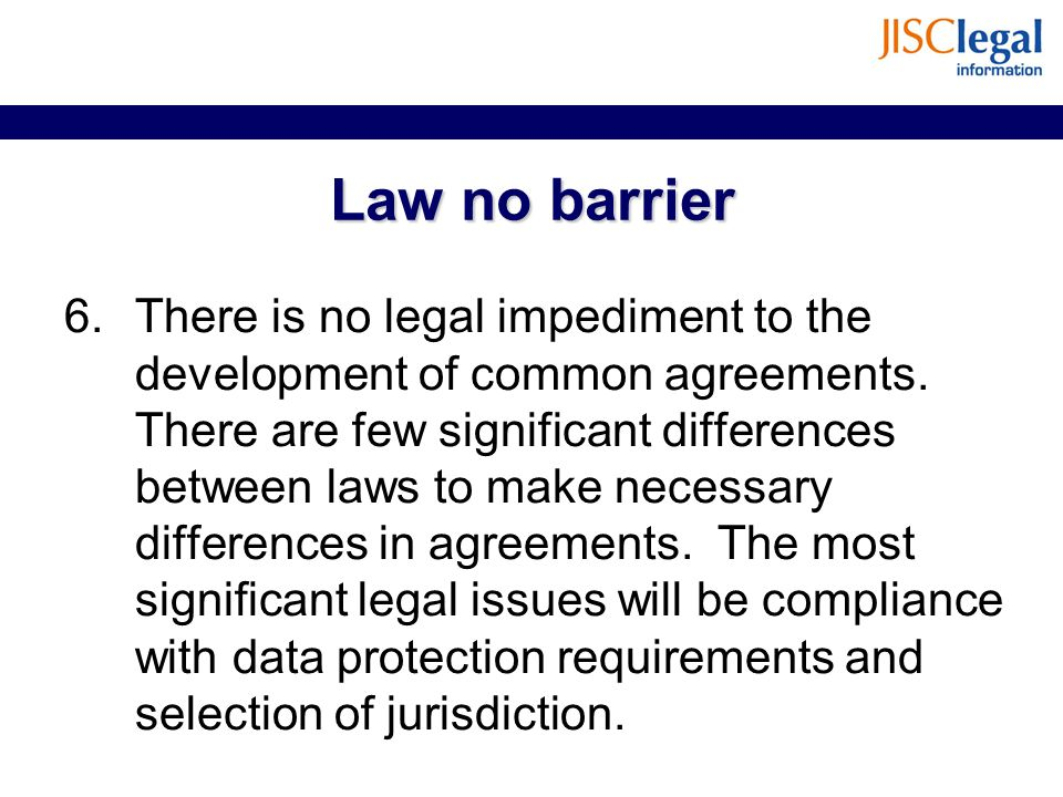 Law no barrier 6.There is no legal impediment to the development of common agreements. There are few significant differences between laws to make nece