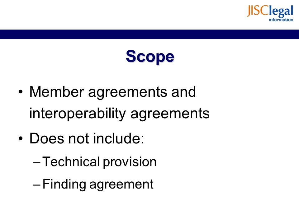 Scope Member agreements and interoperability agreements Does not include: –Technical provision –Finding agreement