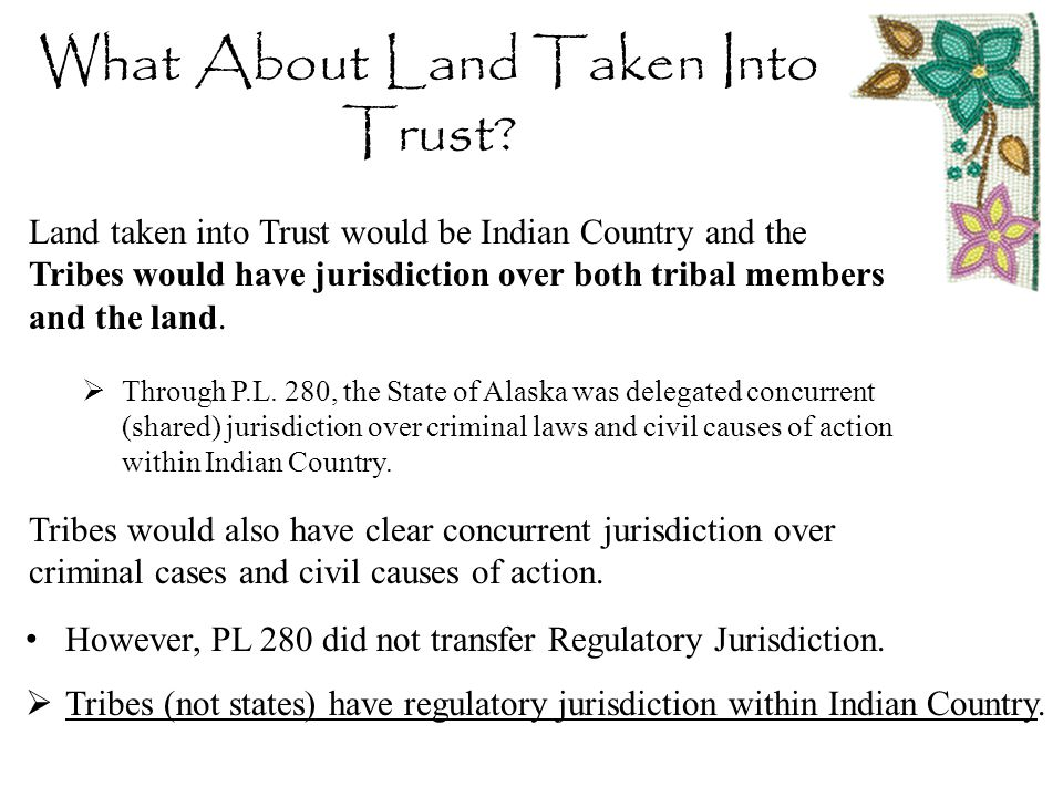 What About Land Taken Into Trust. However, PL 280 did not transfer Regulatory Jurisdiction.