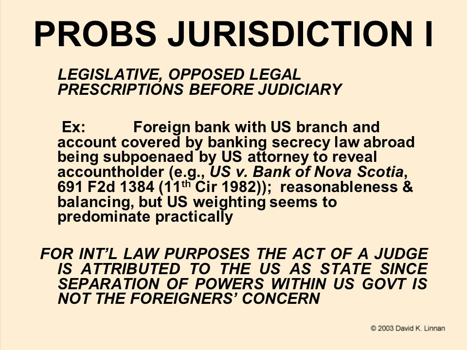 PROBS JURISDICTION II LEGISLATIVE, OPPOSED LEGAL PRESCRIPTIONS AT STATE LEVEL Ex:Problems of multinational corporations with locally incorporated subsidiaries, as with competing regulatory schemes such as transeuropean Russian pipeline case and gas turbine technology licensing with US opposing and France compelling GE licensing in 1970s