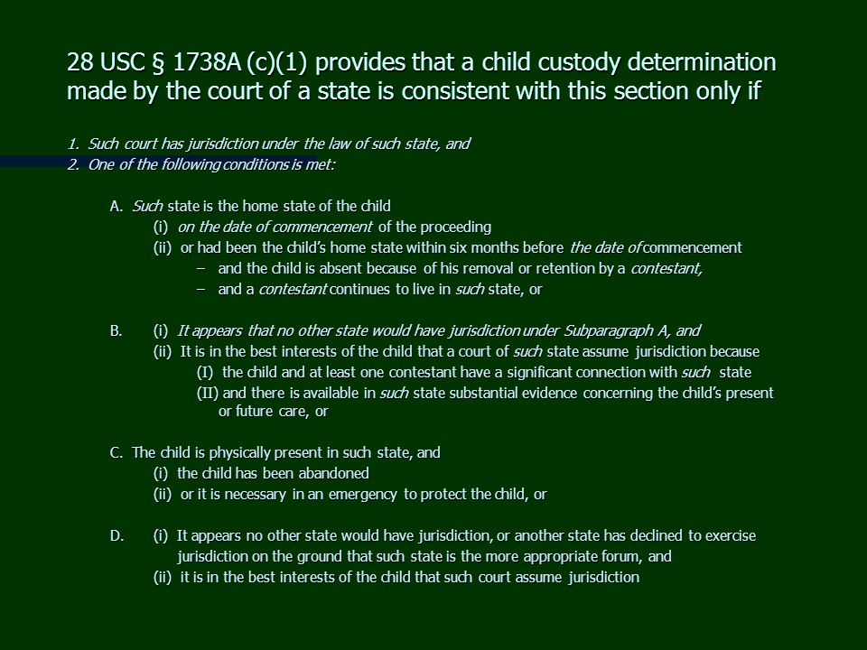 28 USC § 1738A (c)(1) provides that a child custody determination made by the court of a state is consistent with this section only if 1. Such court h