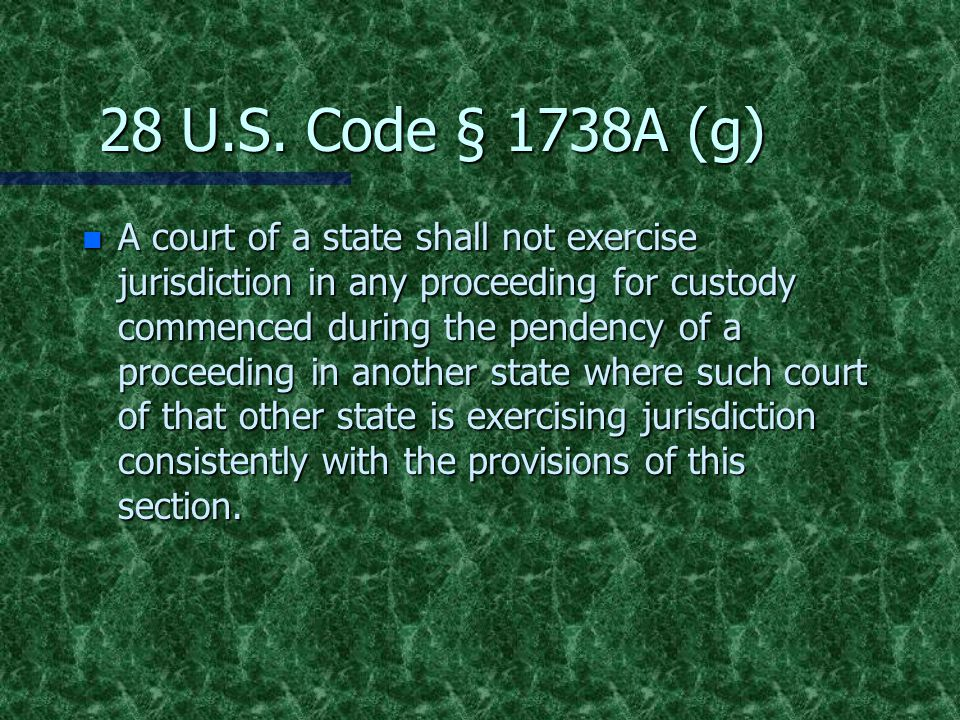 28 U.S. Code § 1738A (g) n A court of a state shall not exercise jurisdiction in any proceeding for custody commenced during the pendency of a proceed