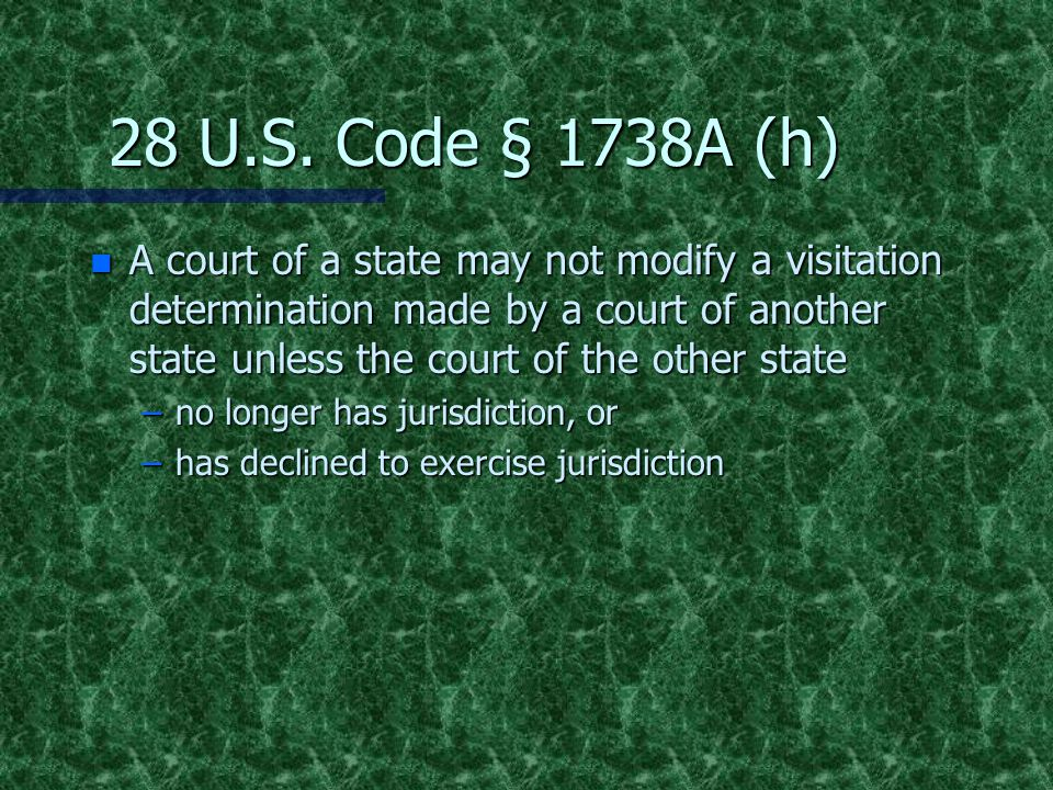 28 U.S. Code § 1738A (h) n A court of a state may not modify a visitation determination made by a court of another state unless the court of the other