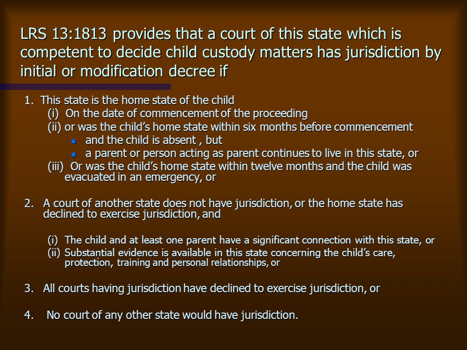 LRS 13:1813 provides that a court of this state which is competent to decide child custody matters has jurisdiction by initial or modification decree