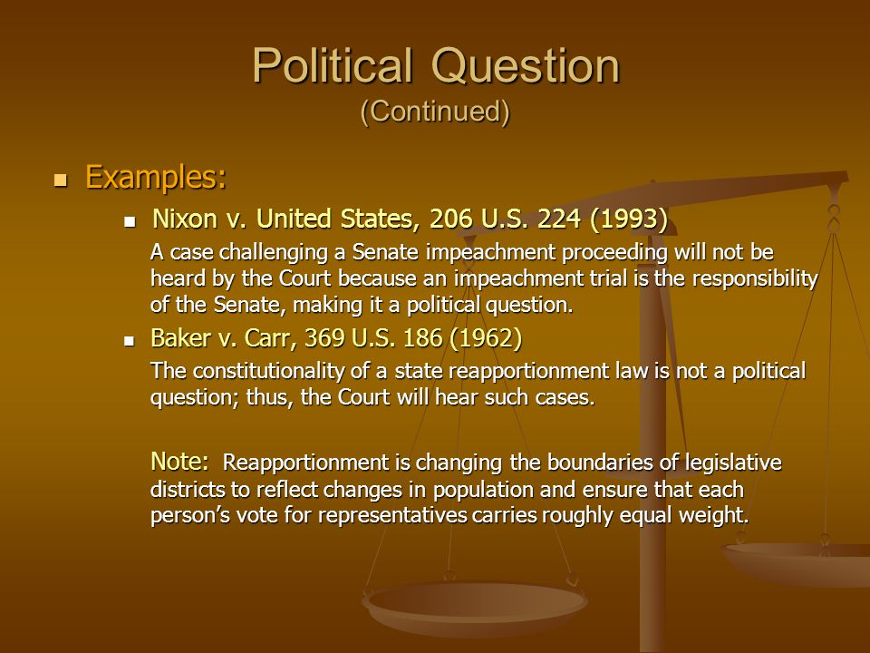 Political Question (Continued) Examples: Examples: Nixon v. United States, 206 U.S. 224 (1993) Nixon v. United States, 206 U.S. 224 (1993) A case chal