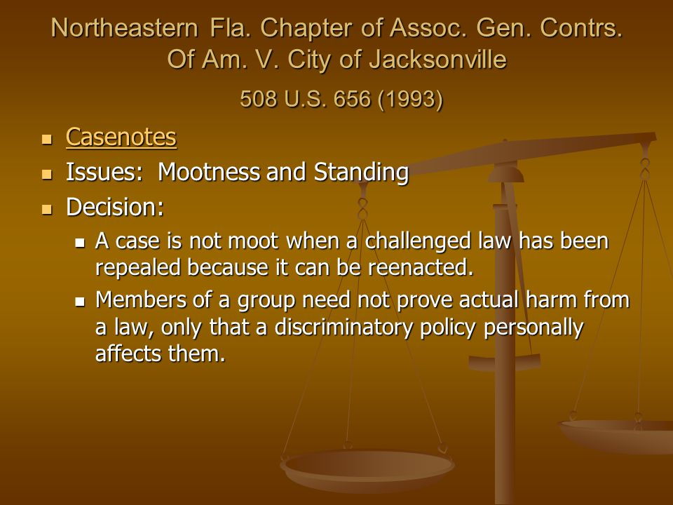 Northeastern Fla. Chapter of Assoc. Gen. Contrs. Of Am. V. City of Jacksonville 508 U.S. 656 (1993) Casenotes Casenotes Casenotes Issues: Mootness and
