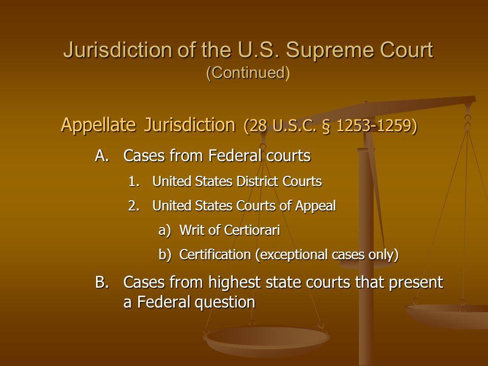 Jurisdiction of the U.S. Supreme Court (Continued Jurisdiction of the U.S. Supreme Court (Continued) Appellate Jurisdiction (28 U.S.C. § 1253-1259) A.