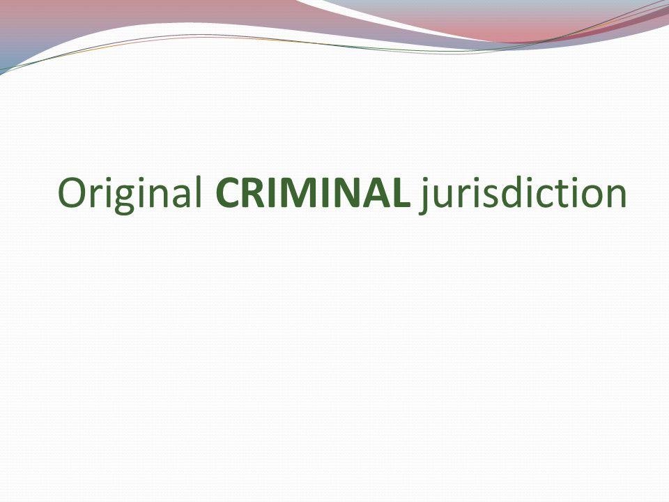 Original CRIMINAL jurisdiction