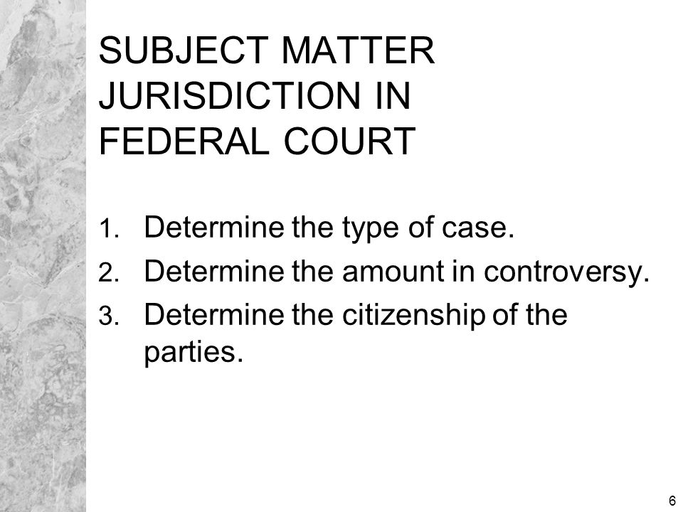 7 FEDERAL TRIAL COURT JURISDICTION Limited to: Federal question cases and Diversity of citizenship cases