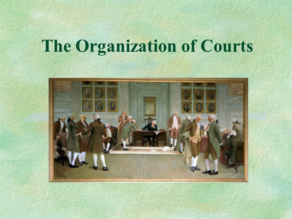 Three Main Features of Court Organization §Basic structure and role of federal and state courts.