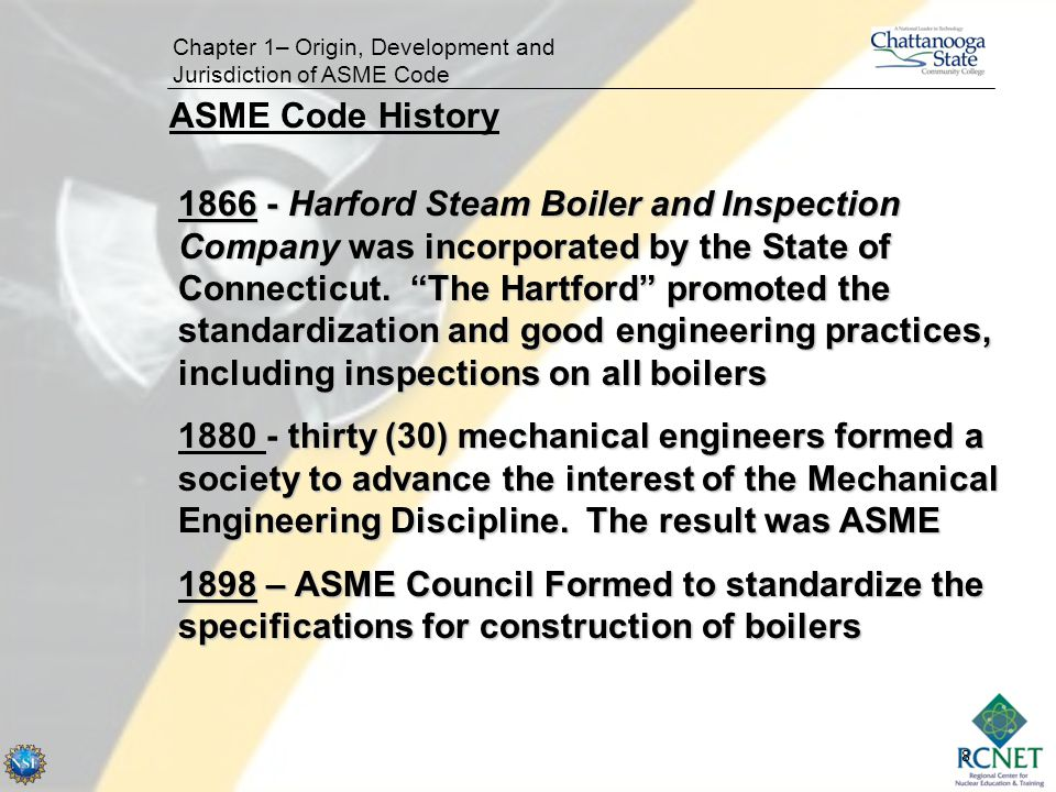8 Chapter 1– Origin, Development and Jurisdiction of ASME Code 1866 - Harford Steam Boiler and Inspection Company was incorporated by the State of Con
