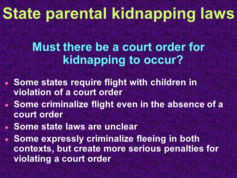 State parental kidnapping laws Must there be a court order for kidnapping to occur.