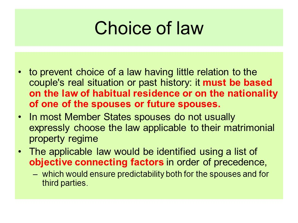 Choice of law to prevent choice of a law having little relation to the couple s real situation or past history: it must be based on the law of habitual residence or on the nationality of one of the spouses or future spouses.