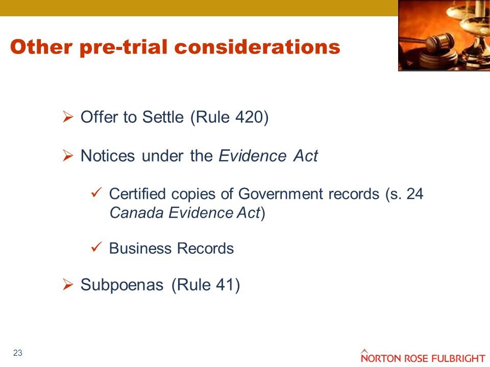23 Other pre-trial considerations  Offer to Settle (Rule 420)  Notices under the Evidence Act Certified copies of Government records (s.