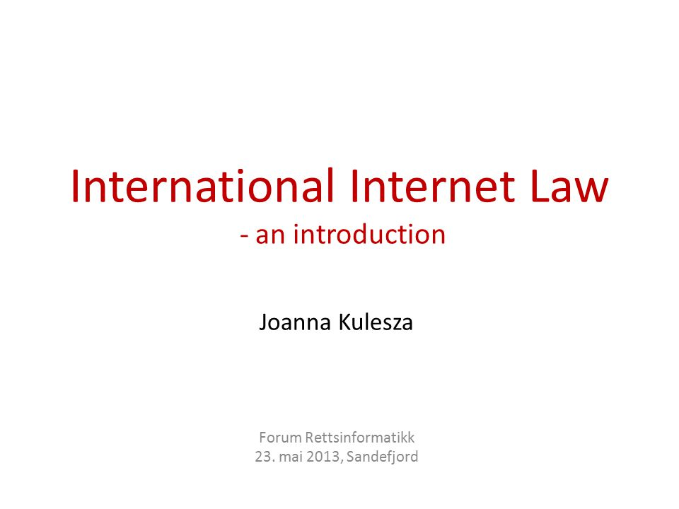 International Internet Law (IIL ) is developed by: international organizations national governments acting through international law instruments, but also by the business and civil society members in a new multi-stakeholder process A new formula for shaping international law is in the making M.S.