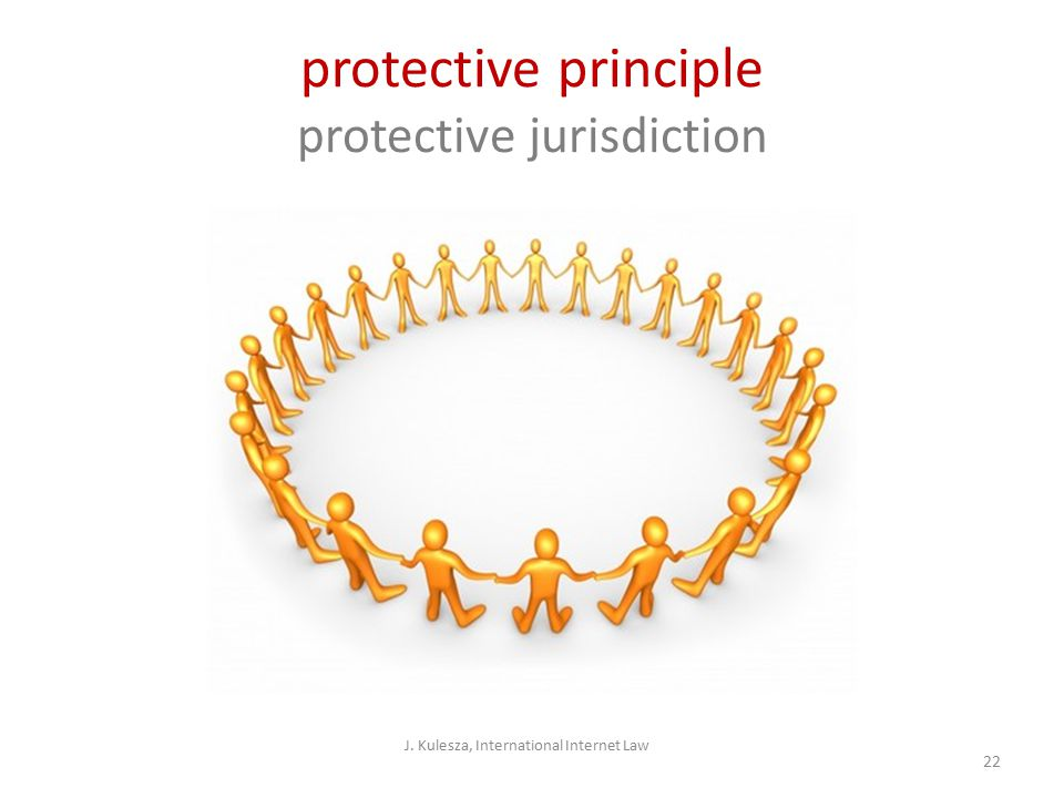 protective principle protective jurisdiction J. Kulesza, International Internet Law 22