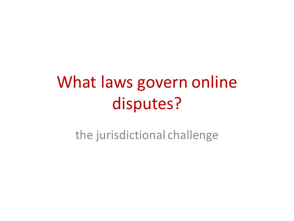 What laws govern online disputes the jurisdictional challenge